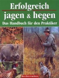 Erfolgreich jagen & hegen: Das Handbuch für den Praktiker (Deutsch) Gebundene Ausgabe – 1. Januar 2002