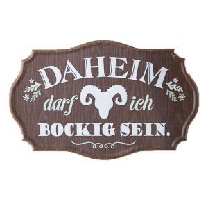 Schild ''Daheim darf ich bockig sein''